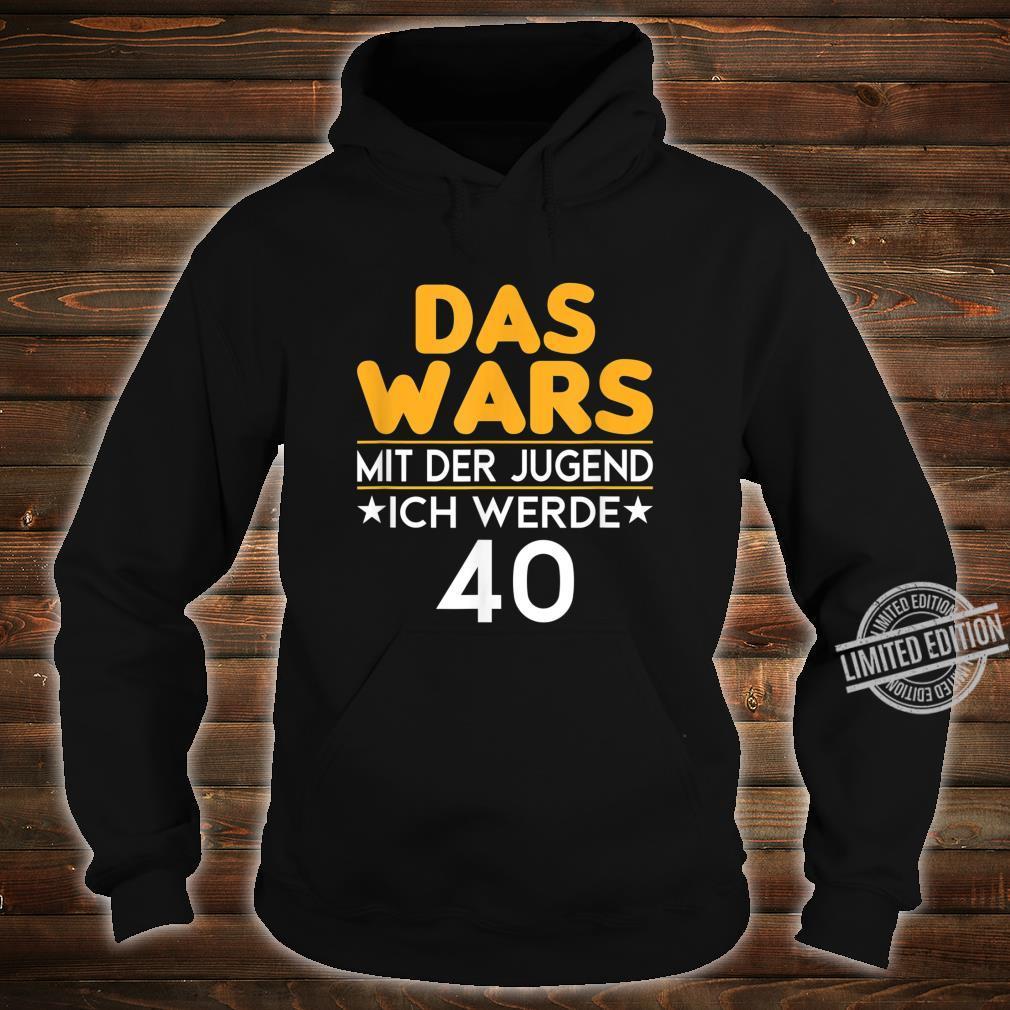 40. Geburtstag Das wars mit der Jugend 40 Jahre Geschenk Shirt hoodie