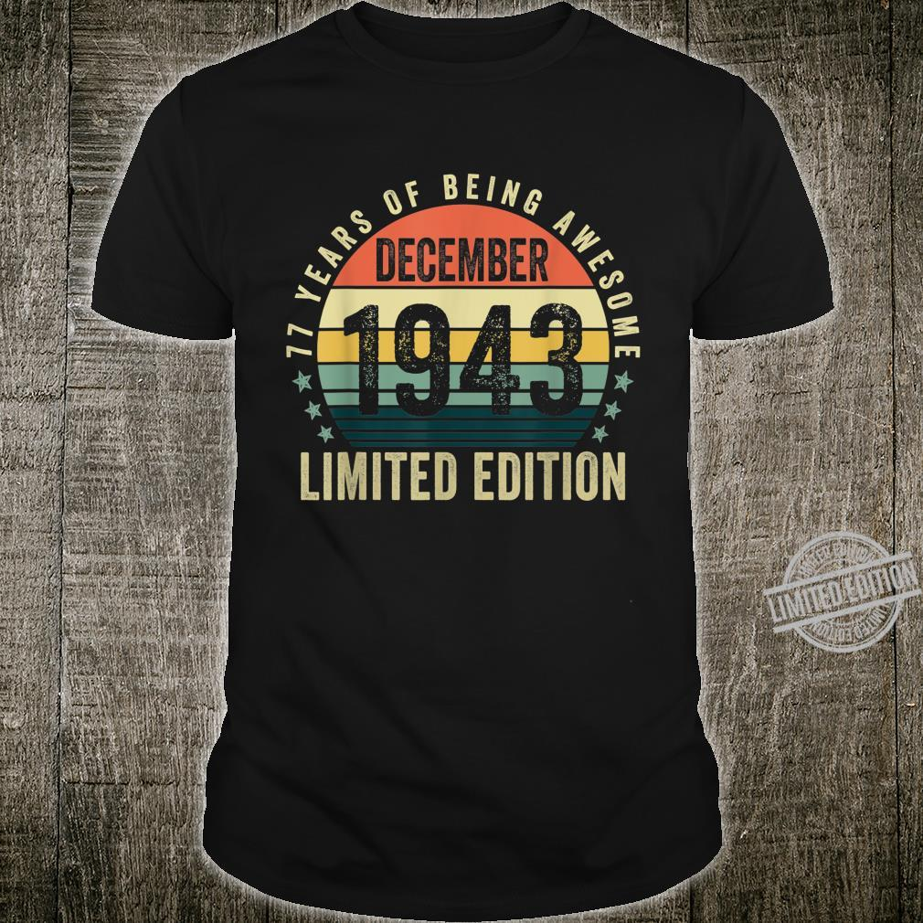 77 Years Old December 1943 Limited Edition 77th Bday Shirt