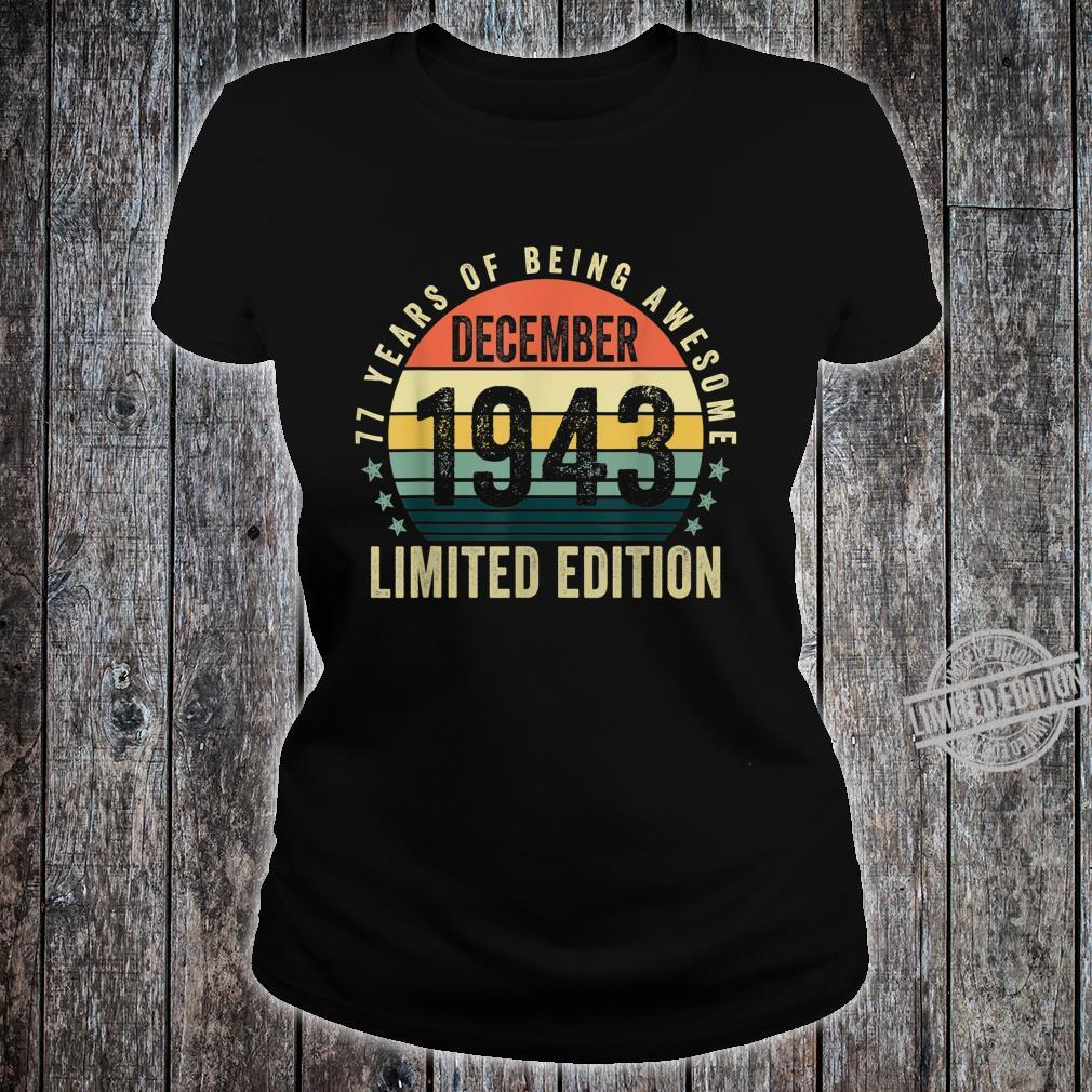 77 Years Old December 1943 Limited Edition 77th Bday Shirt ladies tee