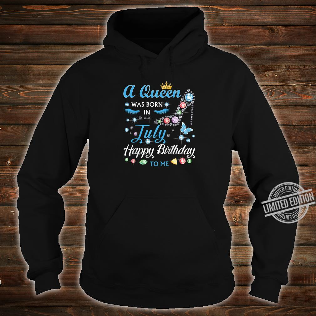 A Queen Was Born In July Happy Birthday To Me Shirt hoodie