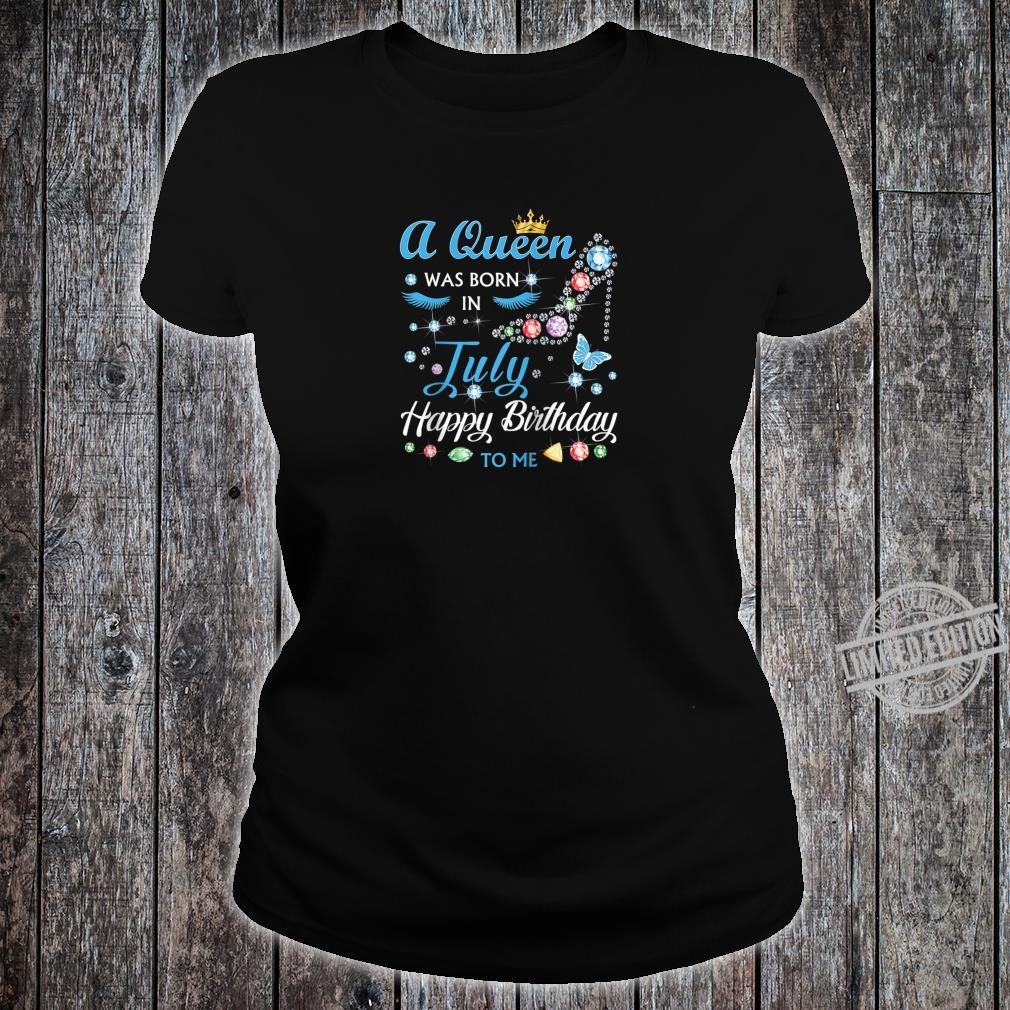 A Queen Was Born In July Happy Birthday To Me Shirt ladies tee