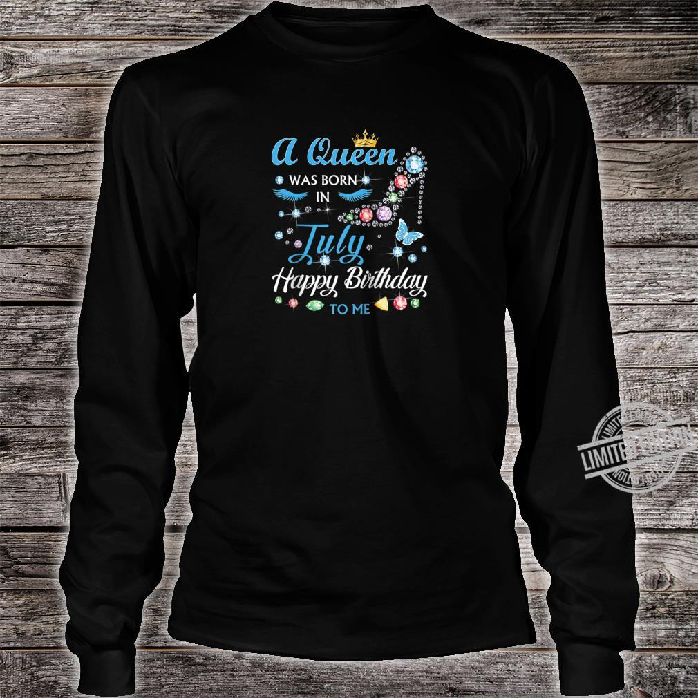 A Queen Was Born In July Happy Birthday To Me Shirt long sleeved