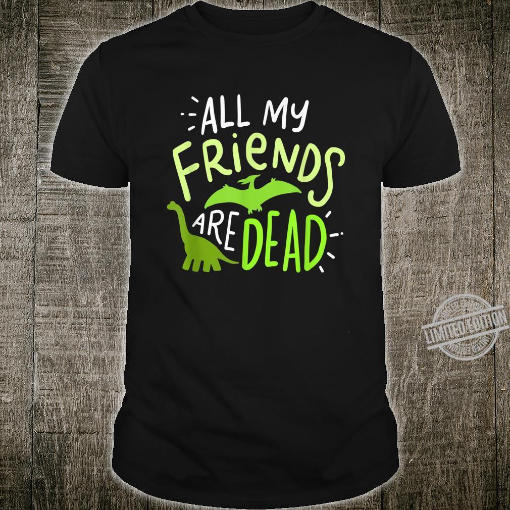 All my friends are dead dinosaur, dinosaur Shirt
