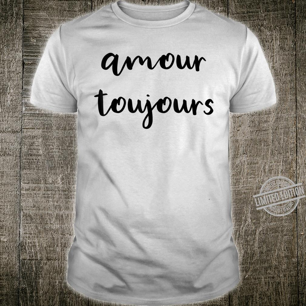 Amour Toujours Love Always in French Script Shirt