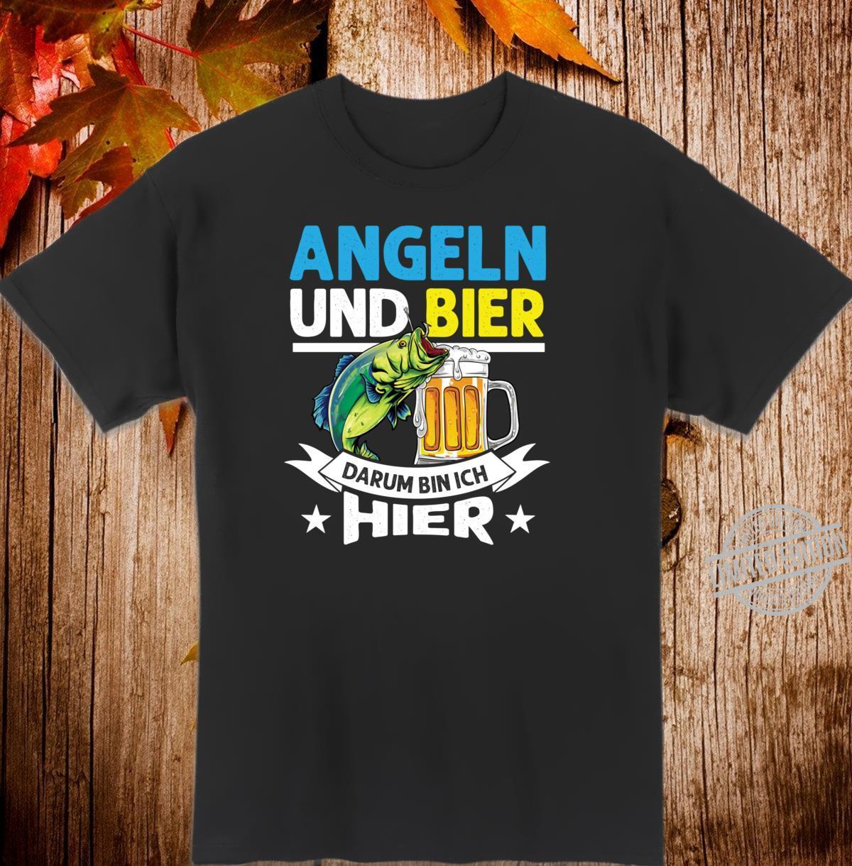 Angeln und Bier Darum Bin Ich Hier Shirt