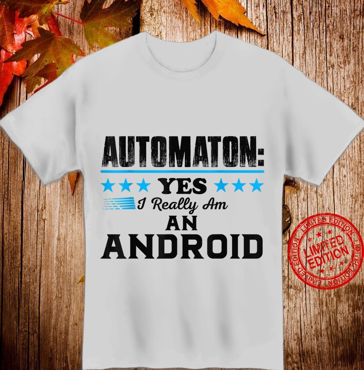 Automaton I Really Am a Android Shirt