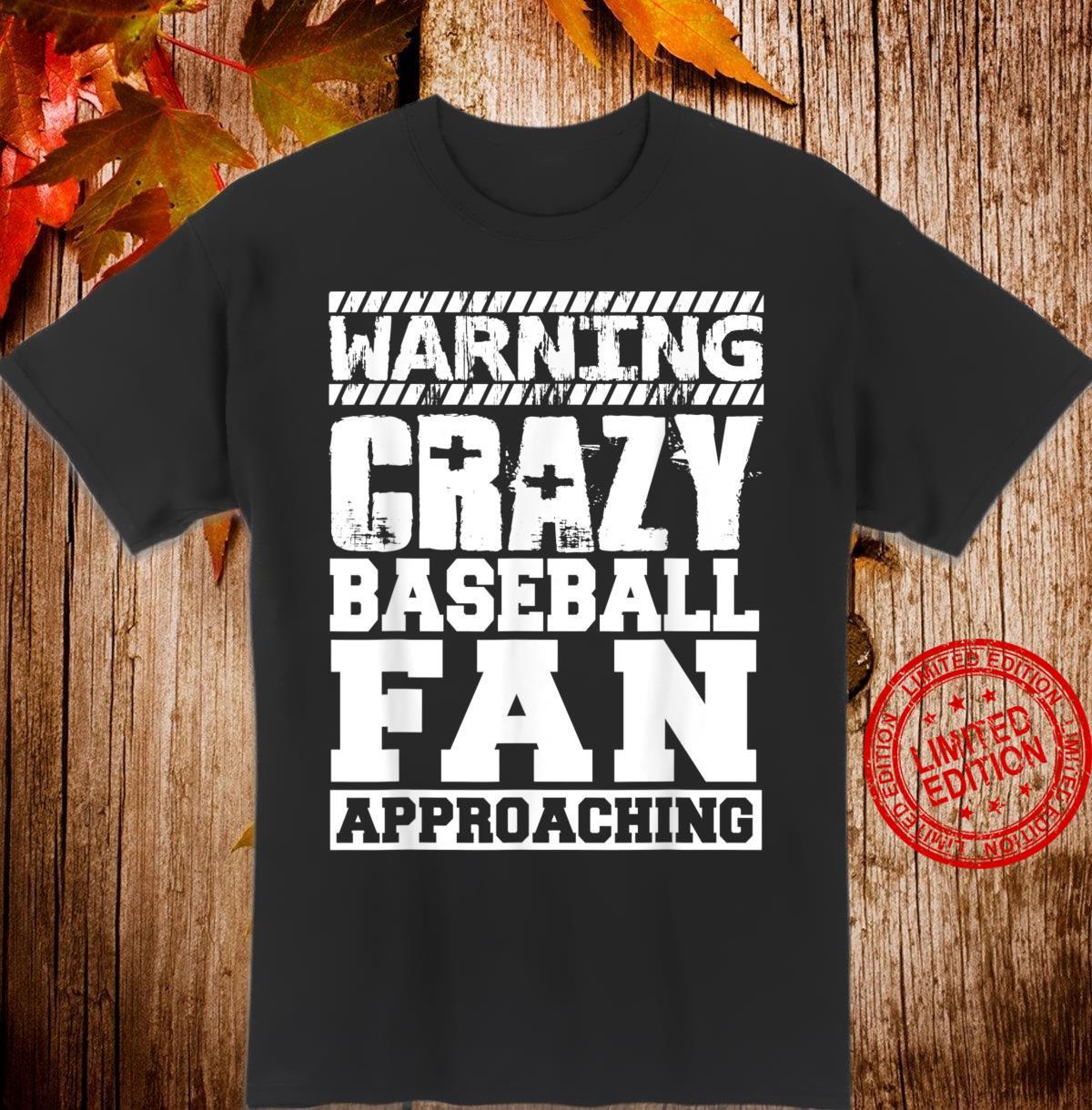 Baseball Warning Crazy Baseball Fan Approaching Shirt