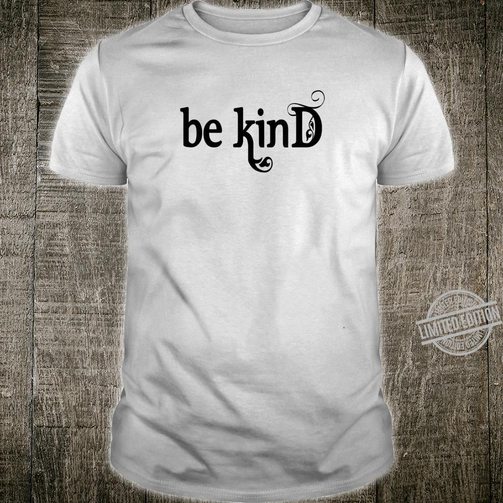 Be Kind, Inspirational, Motivational Shirt