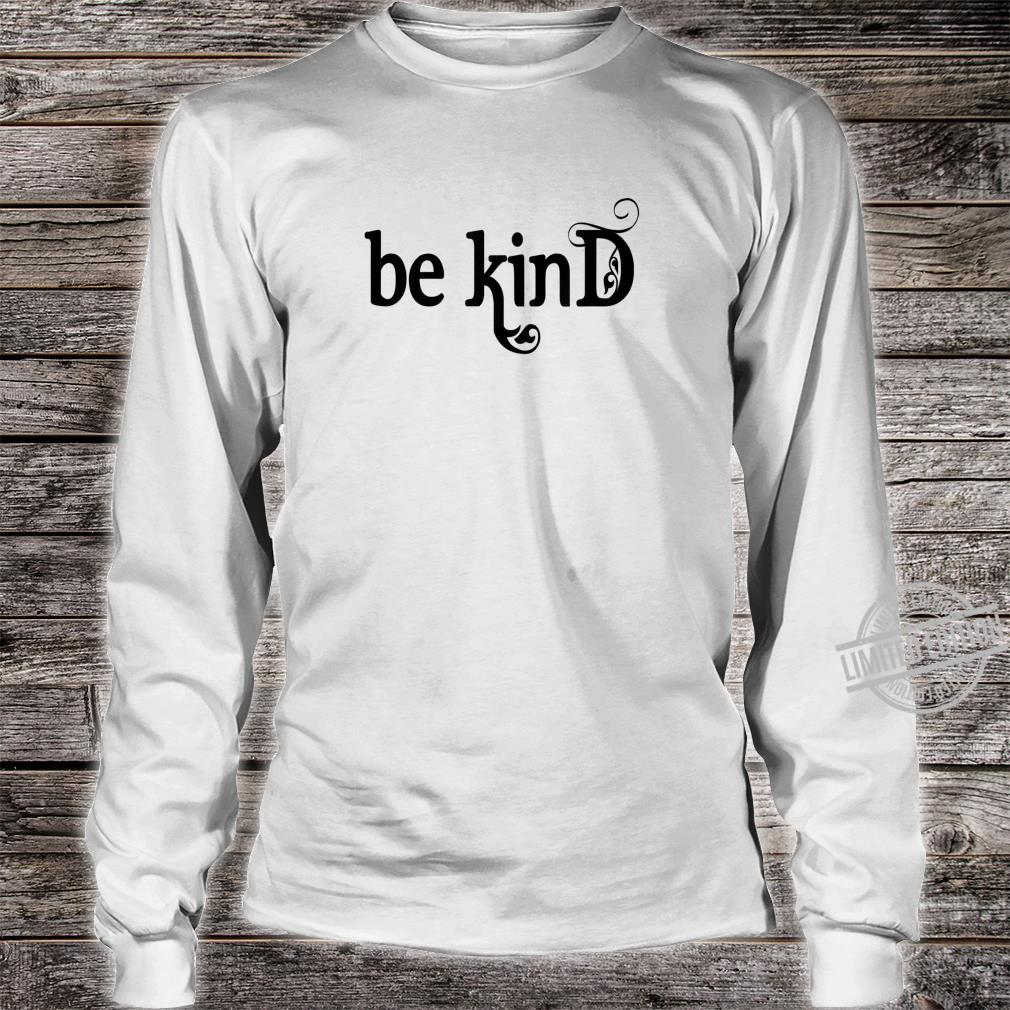 Be Kind, Inspirational, Motivational Shirt long sleeved