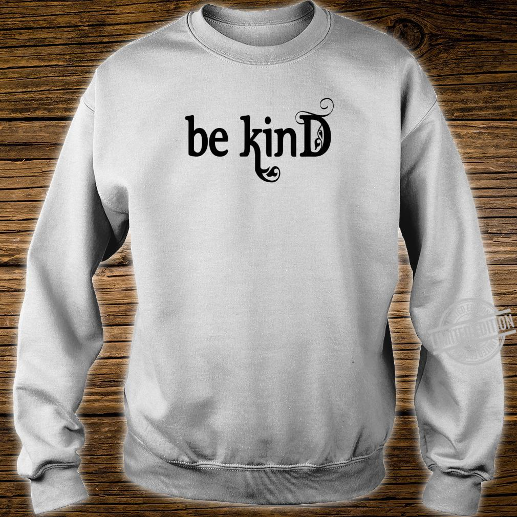 Be Kind, Inspirational, Motivational Shirt sweater