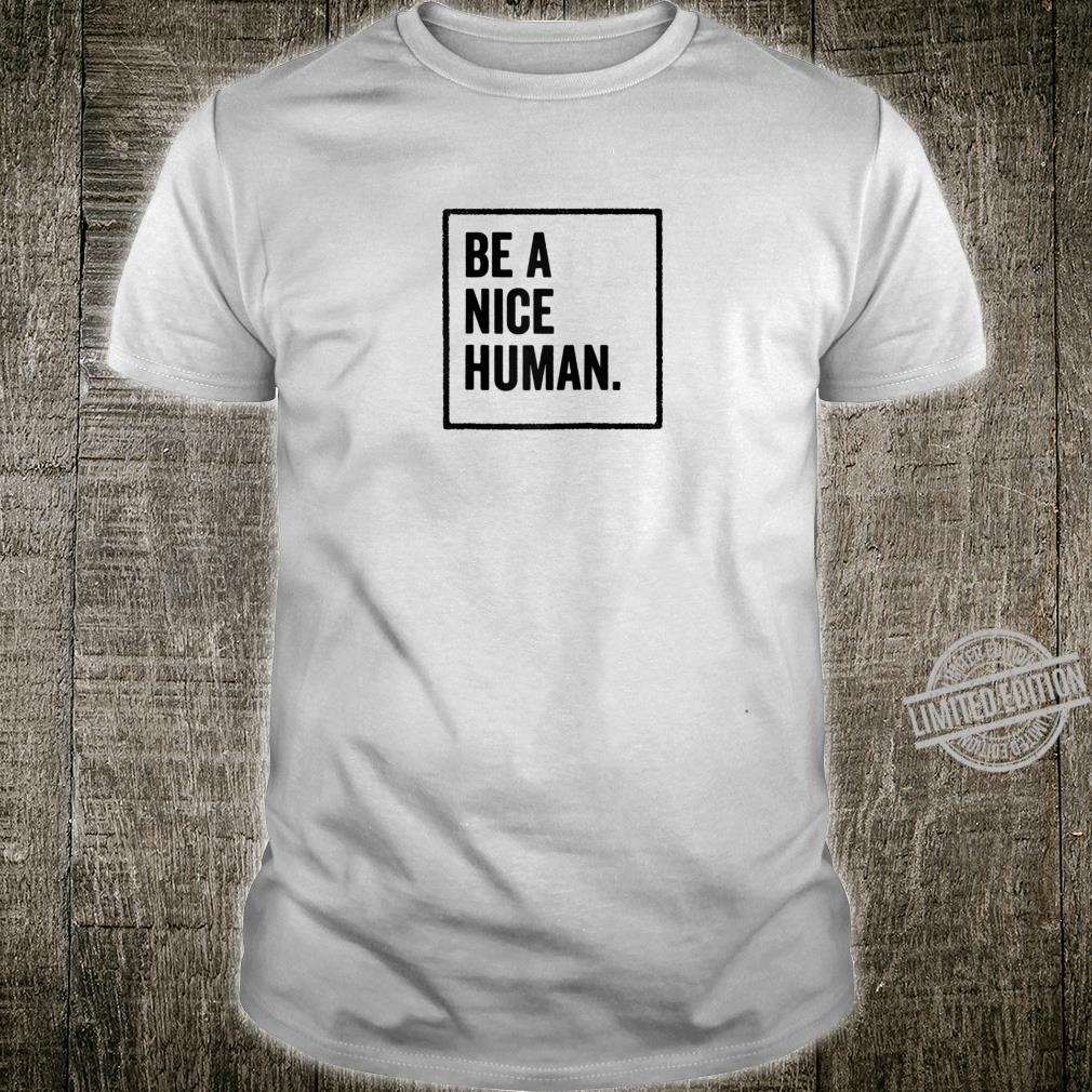 Be a Nice Human Positive Thoughts Inspirational Message Shirt