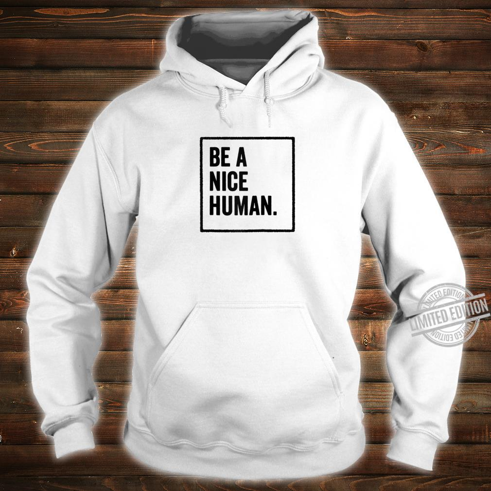 Be a Nice Human Positive Thoughts Inspirational Message Shirt hoodie