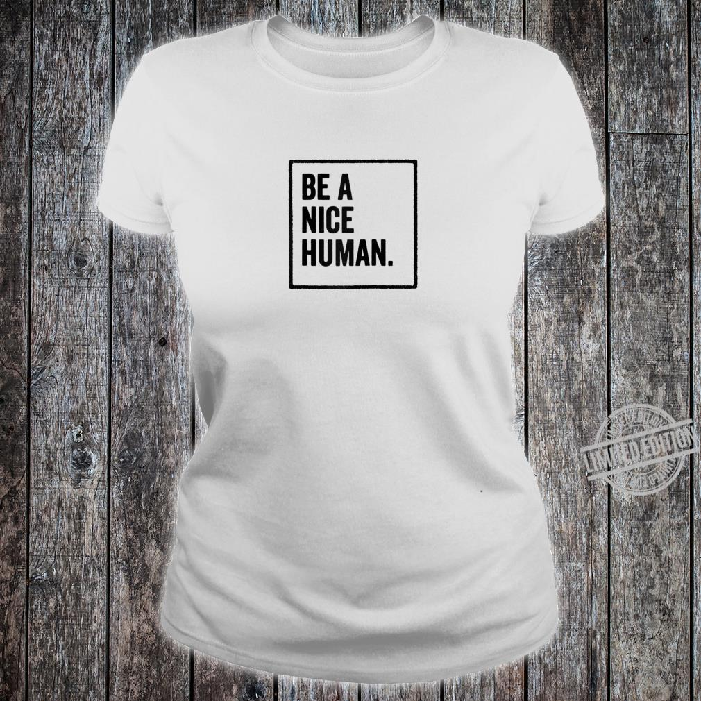 Be a Nice Human Positive Thoughts Inspirational Message Shirt ladies tee