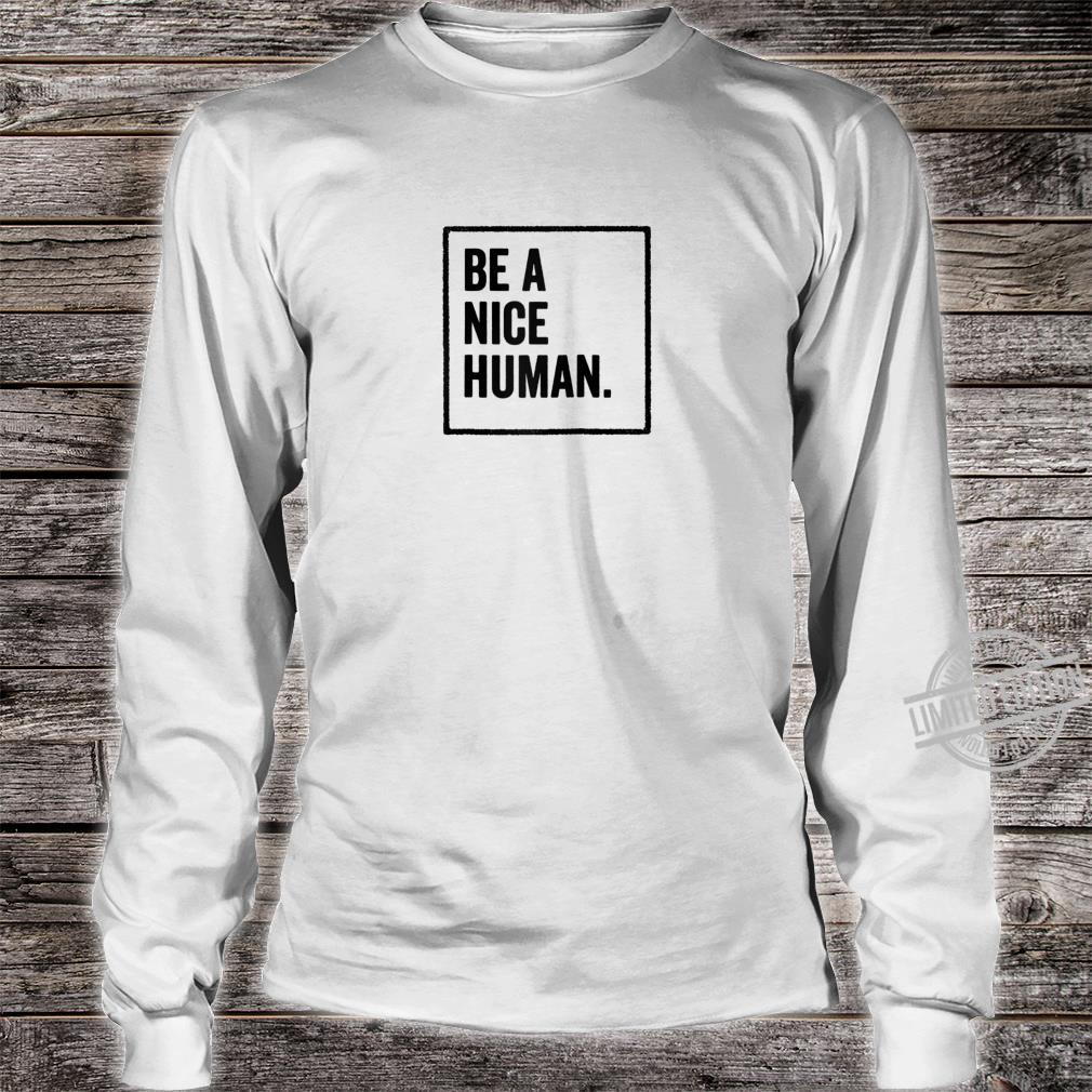 Be a Nice Human Positive Thoughts Inspirational Message Shirt long sleeved