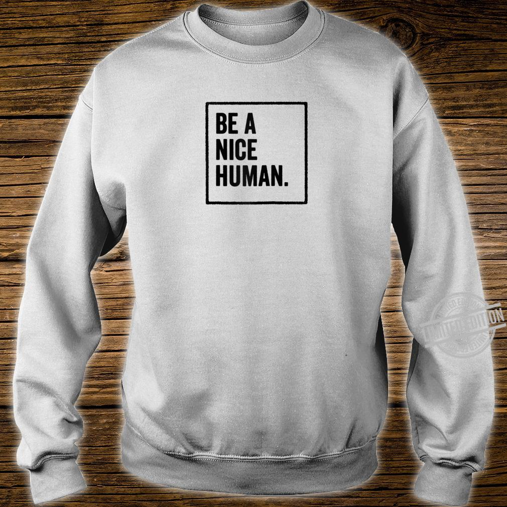 Be a Nice Human Positive Thoughts Inspirational Message Shirt sweater