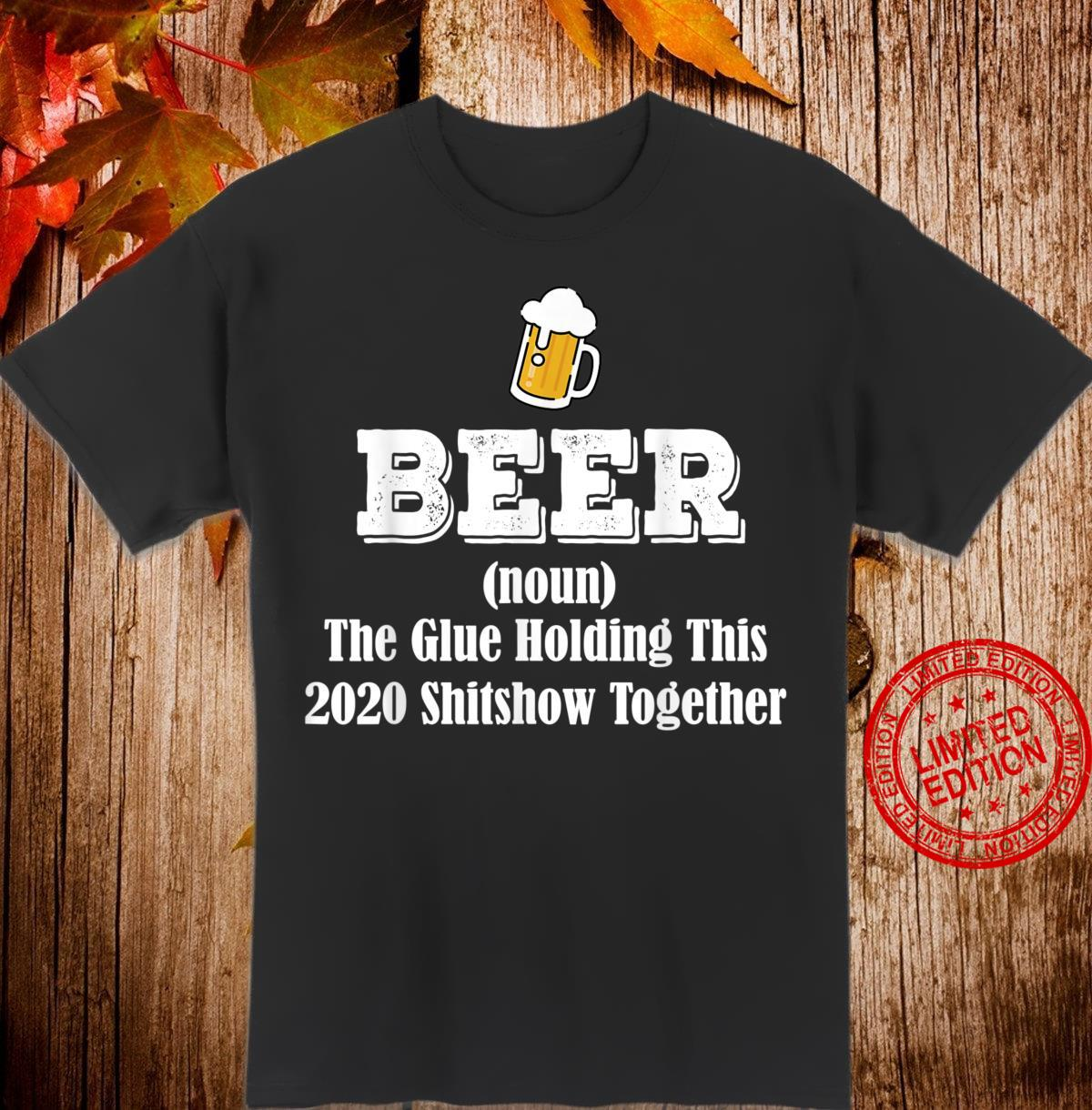 Beer The Glue Holding This 2020 Shitshow Together Bear Shirt