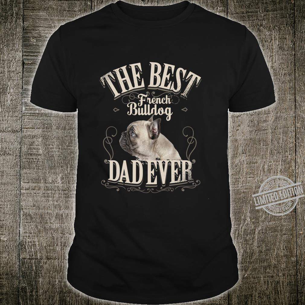 Best Frenchie Dad Ever French Bulldog Dog Shirt