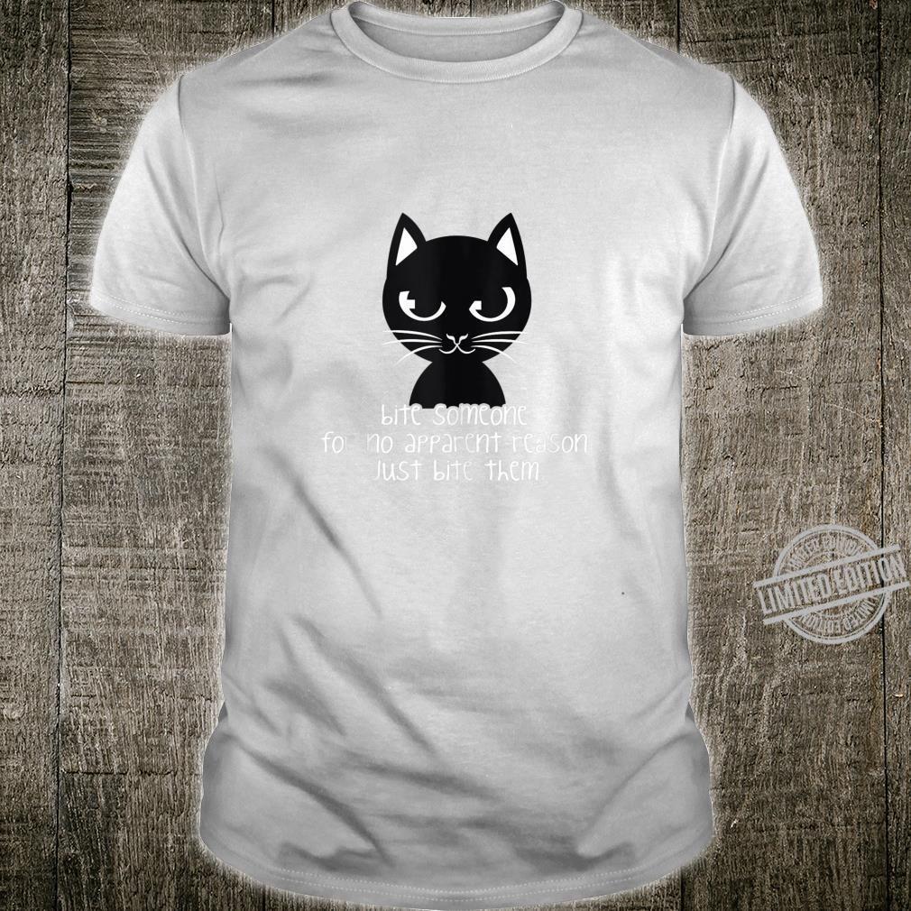 Bite For No Reason Just Bite Cat Owner Lady Shirt