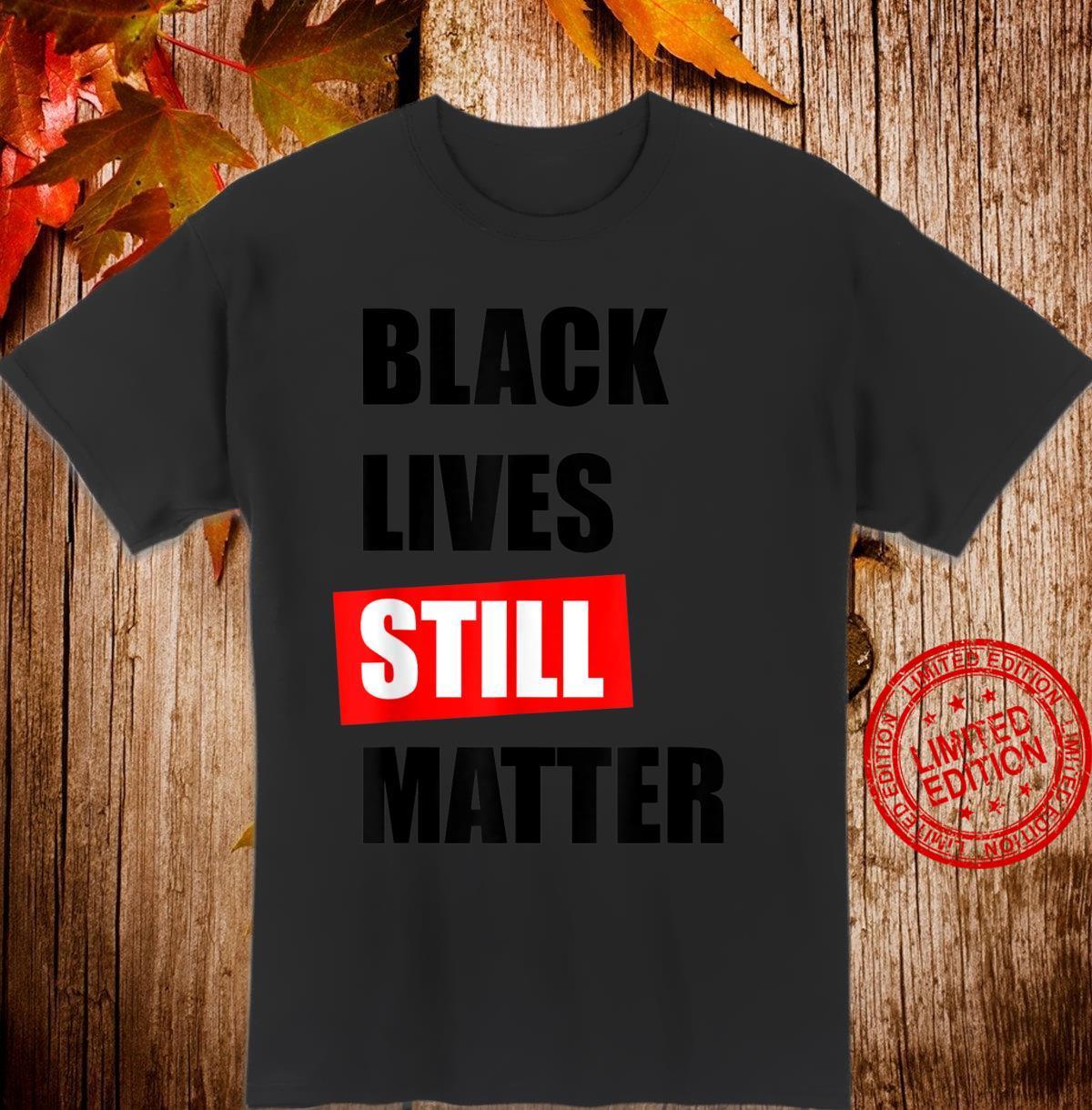 Black Lives Still Matter, BLM, Black, Red Shirt