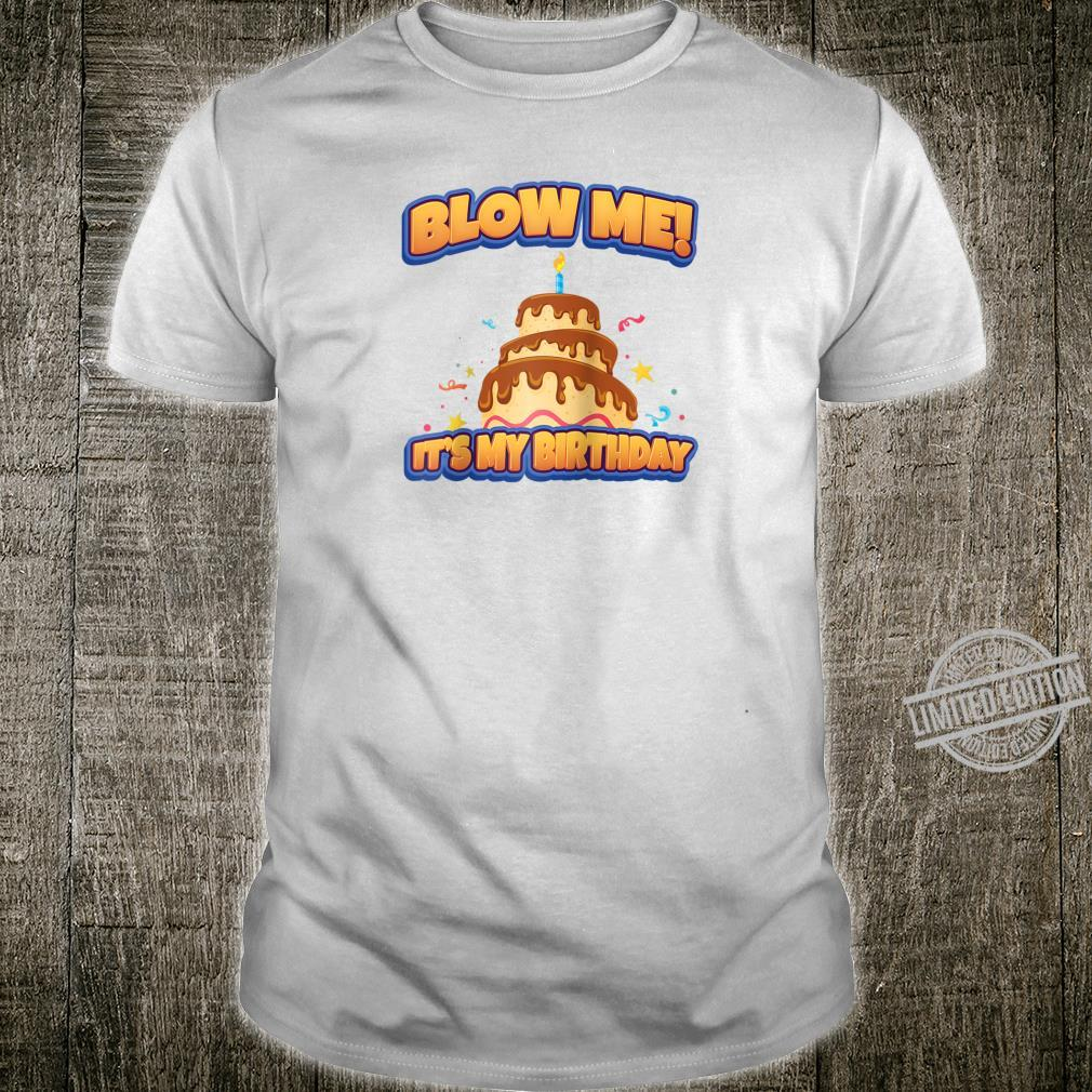 Blow Me It's My Birthday And Sarcastic Idea Shirt