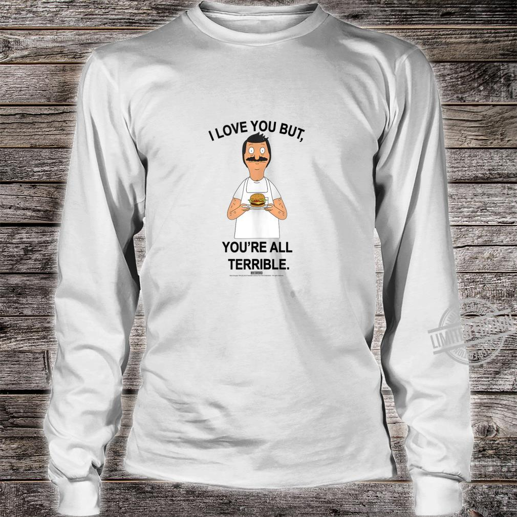 Bob's Burgers You're All Terrible Shirt long sleeved