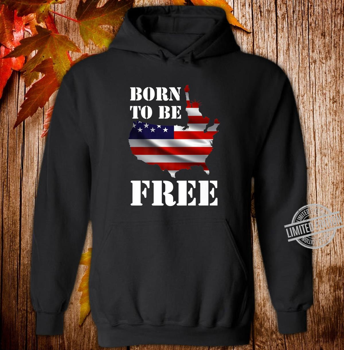 Born To Be Free Proud American Apparel Shirt hoodie