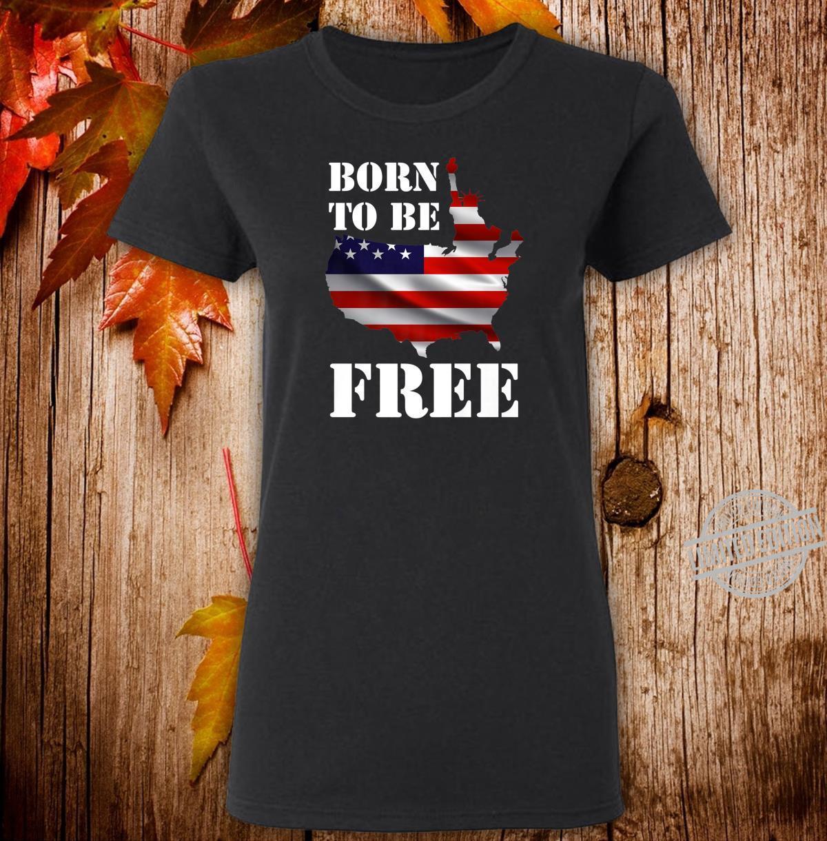 Born To Be Free Proud American Apparel Shirt ladies tee