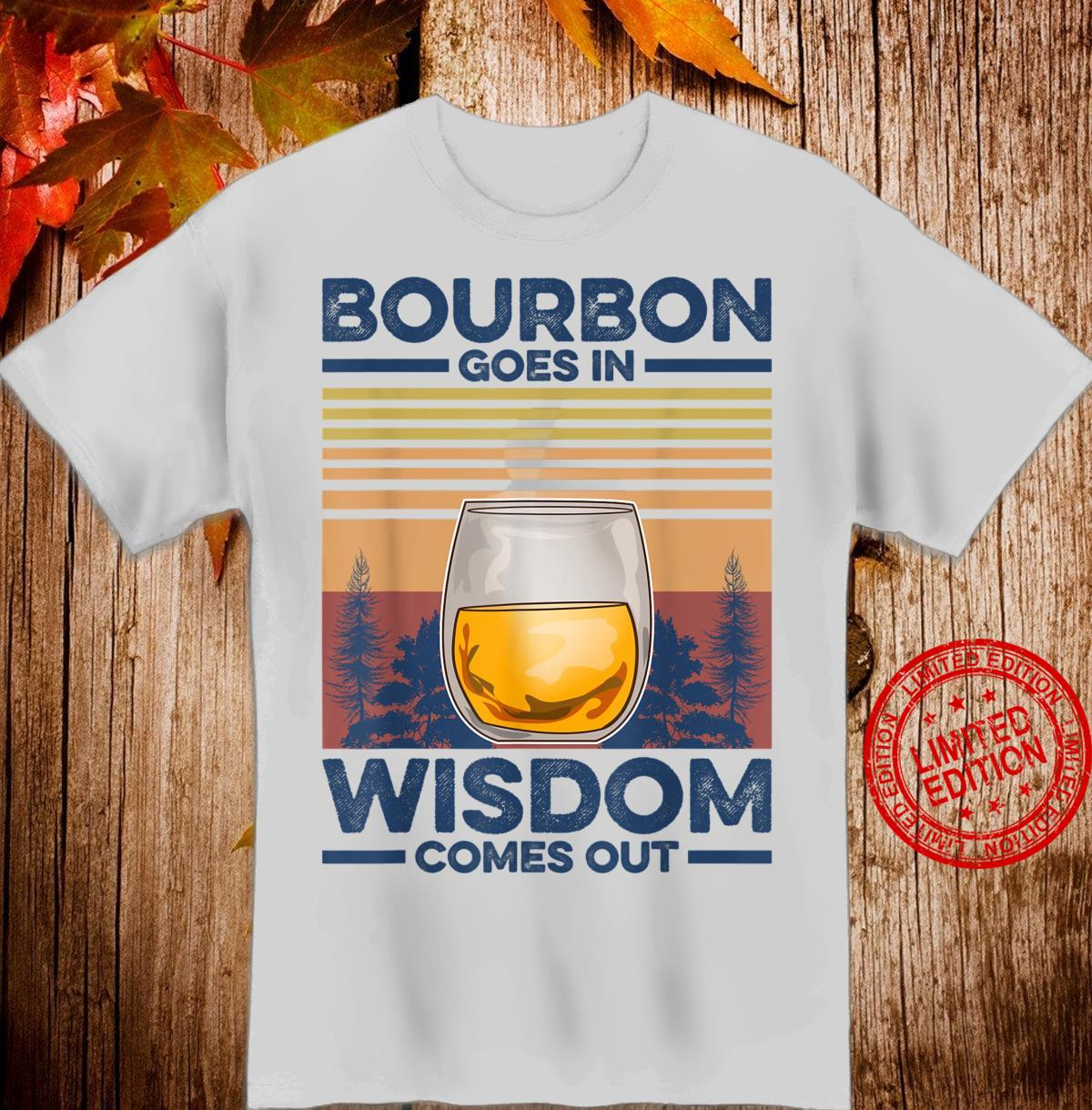 Bourbon Goes In Wisdom Comes Out Whiskey Retro Vintage Shirt