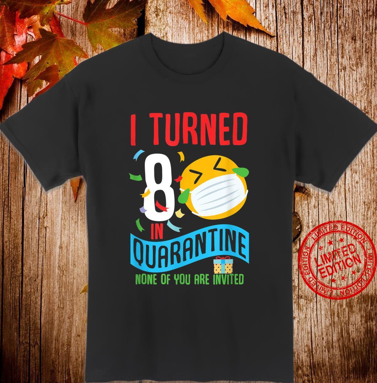 Boys I Turned 8 in Quarantine Birthday Shirt