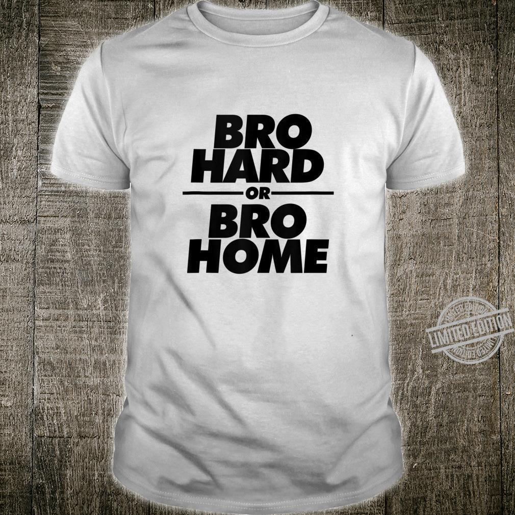 Bro Hard or Bro Home Party Shirt