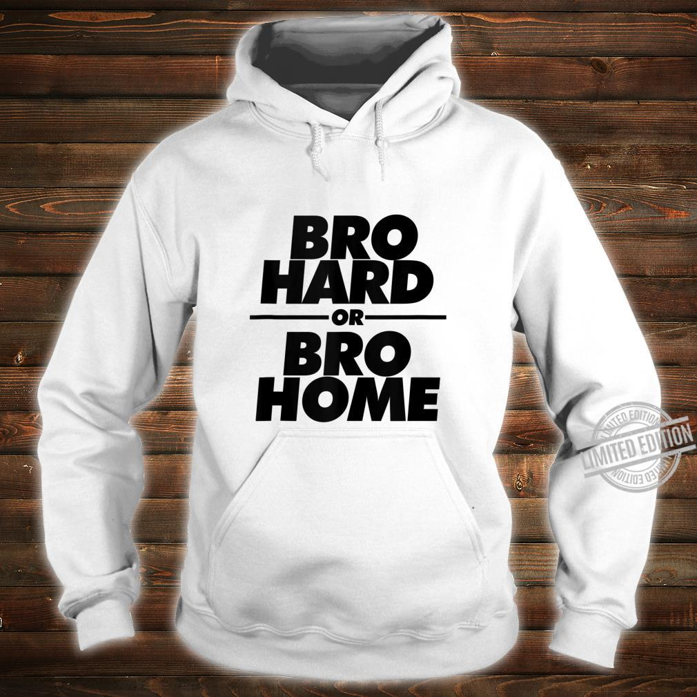 Bro Hard or Bro Home Party Shirt hoodie