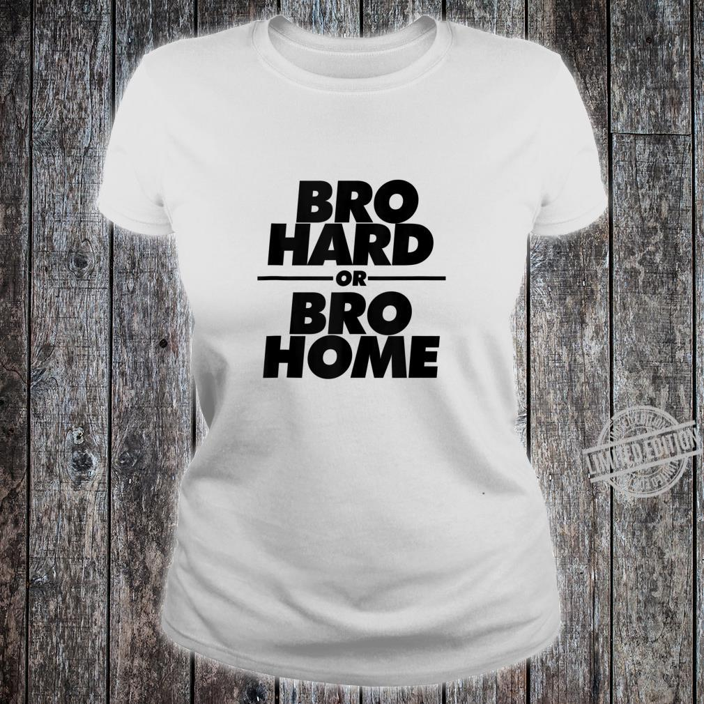 Bro Hard or Bro Home Party Shirt ladies tee