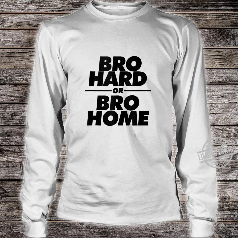 Bro Hard or Bro Home Party Shirt long sleeved