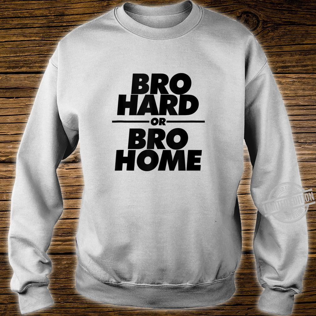 Bro Hard or Bro Home Party Shirt sweater