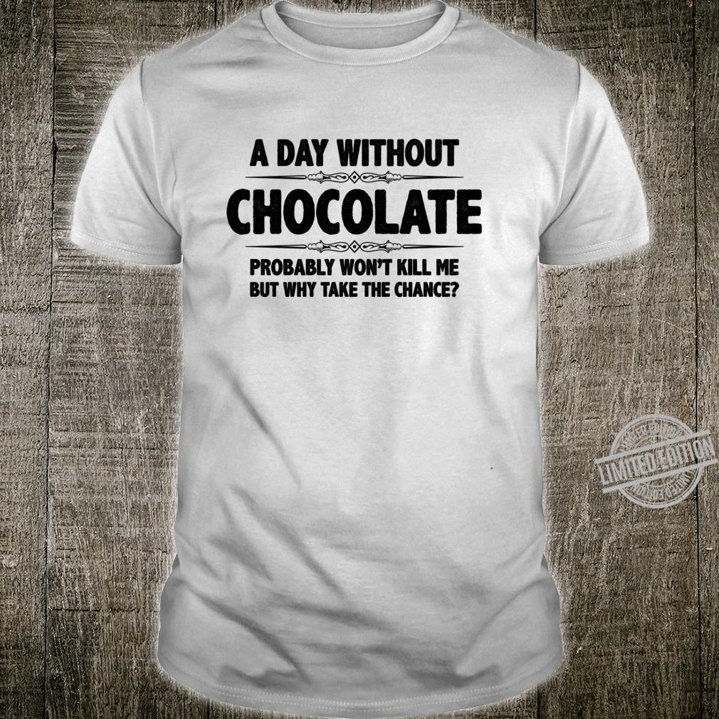Chocolates A Day Without Chocolate Won't Kill Shirt