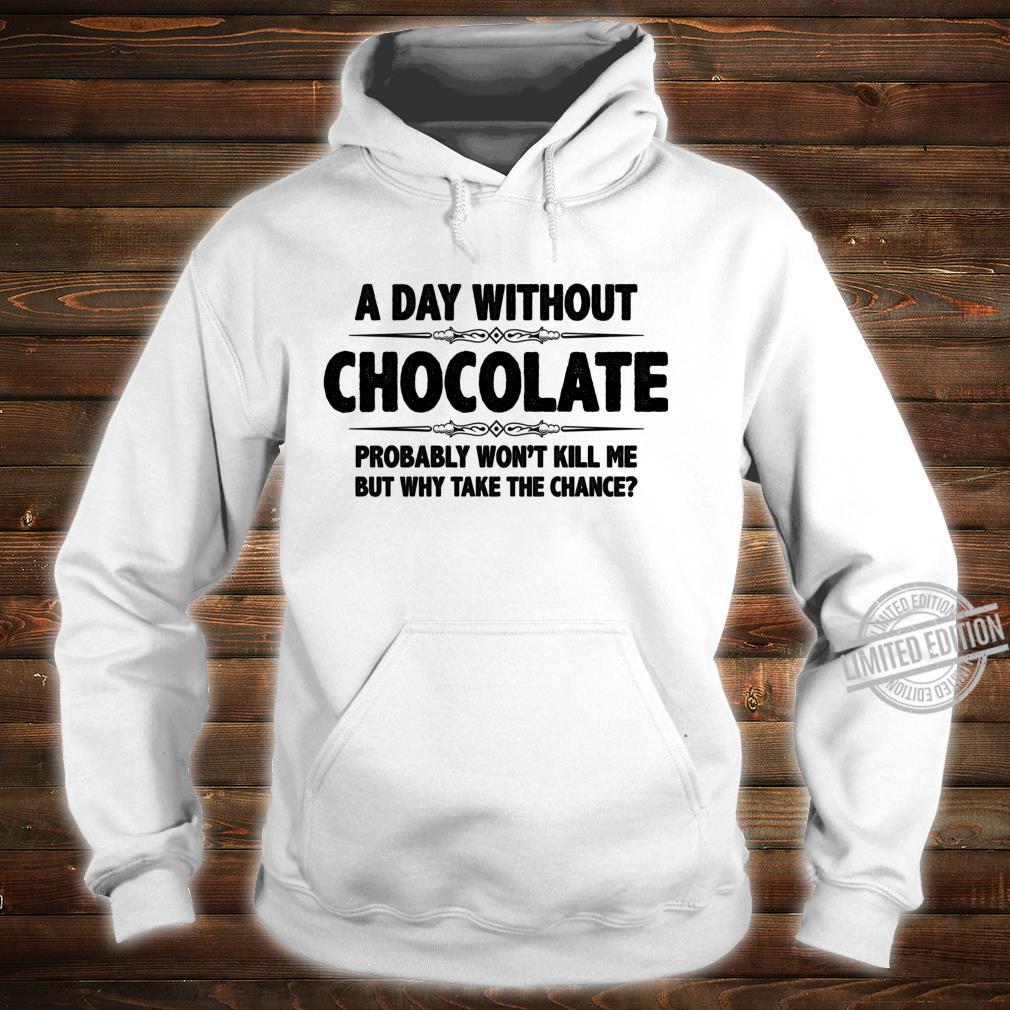 Chocolates A Day Without Chocolate Won't Kill Shirt hoodie