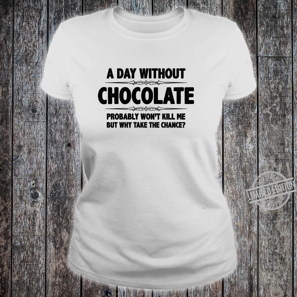 Chocolates A Day Without Chocolate Won't Kill Shirt ladies tee