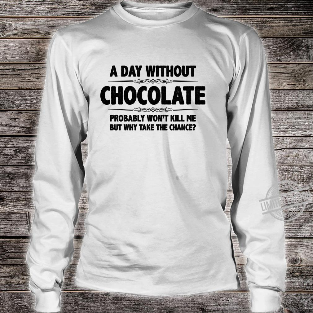 Chocolates A Day Without Chocolate Won't Kill Shirt long sleeved