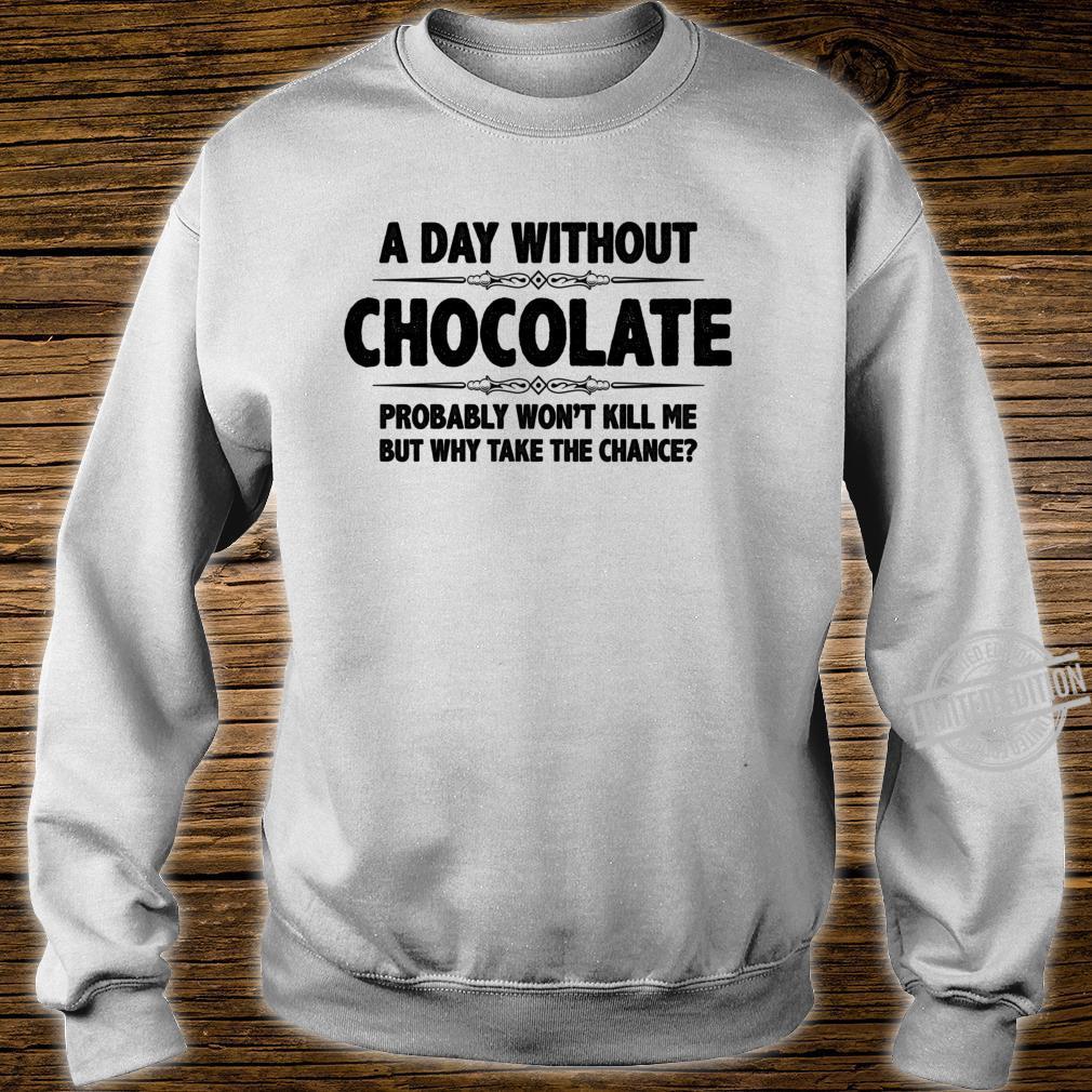 Chocolates A Day Without Chocolate Won't Kill Shirt sweater