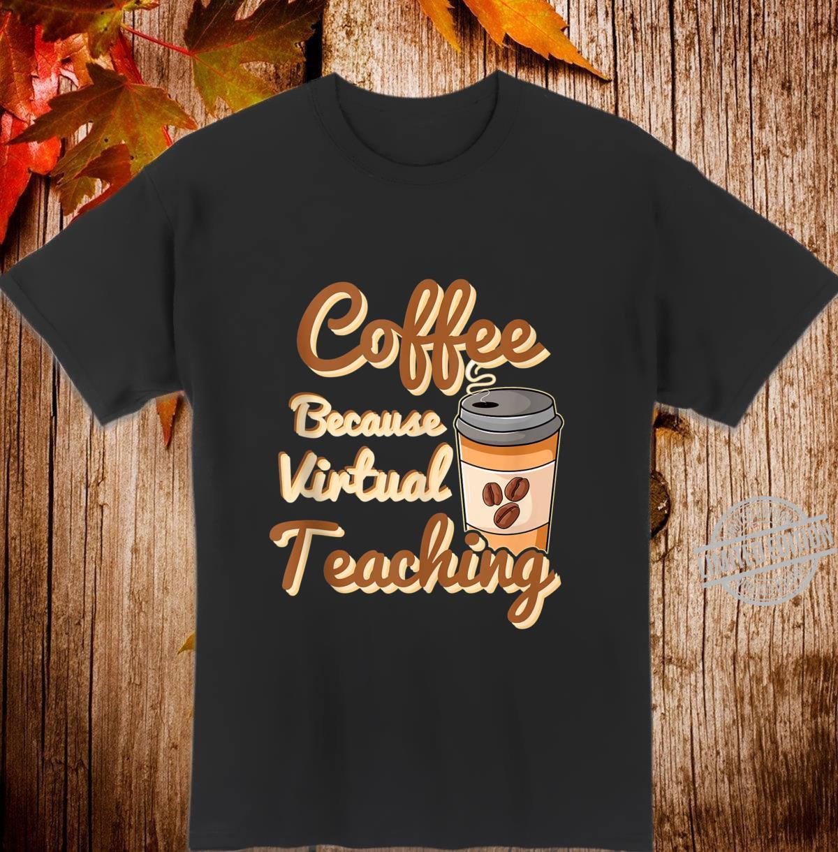 Coffee Because Virtual Teaching Shirt