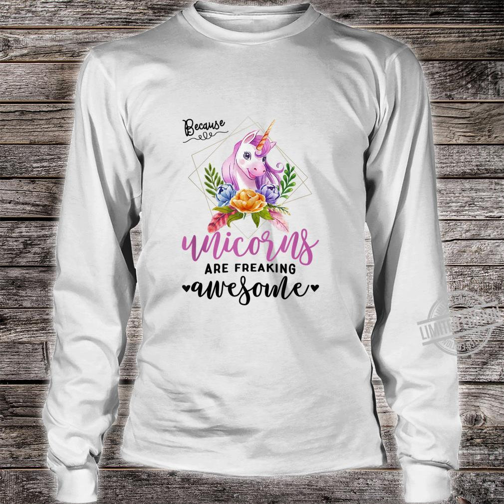 Cute Because Unicorns Are Freaking Awesome Shirt long sleeved
