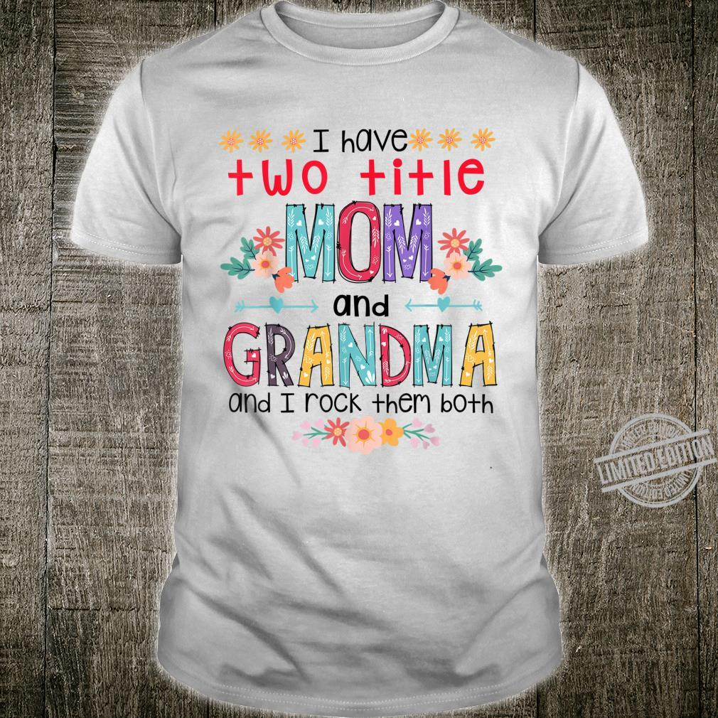 Cute I Have Two Title Mom And Grandma Mother's Day Shirt