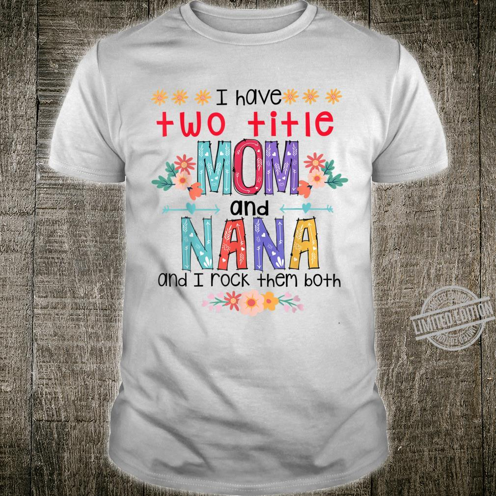 Cute I Have Two Title Mom And Nana Mother's Day Shirt