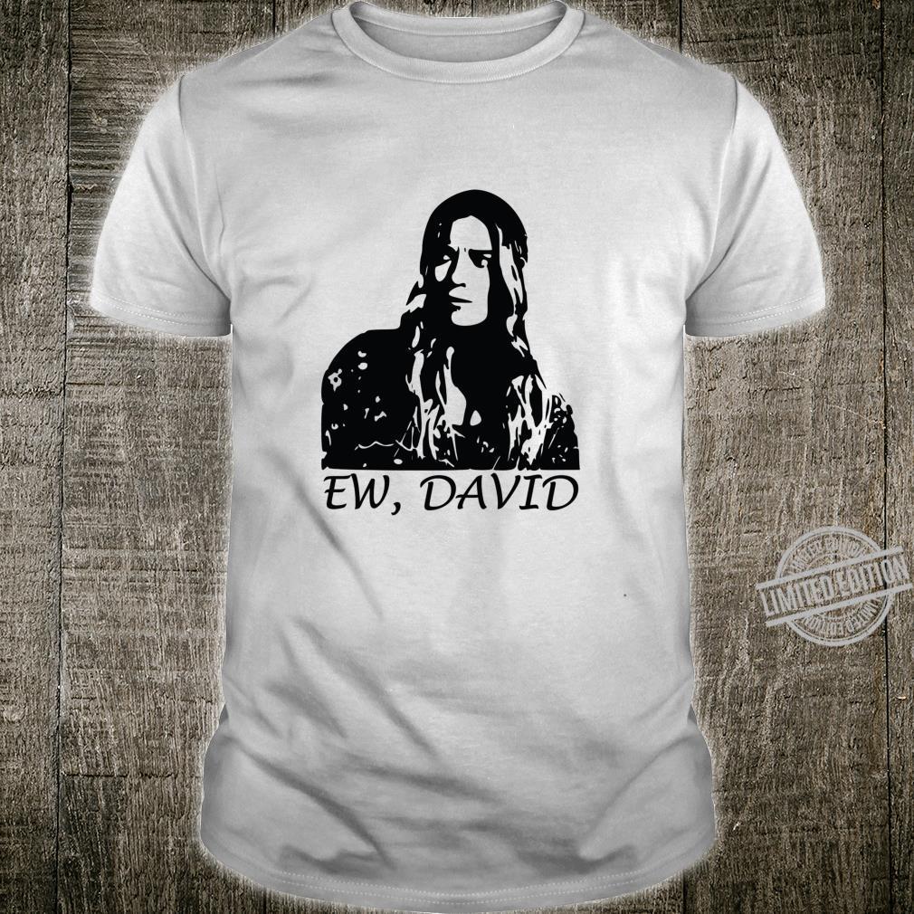 Ew, David Shirt