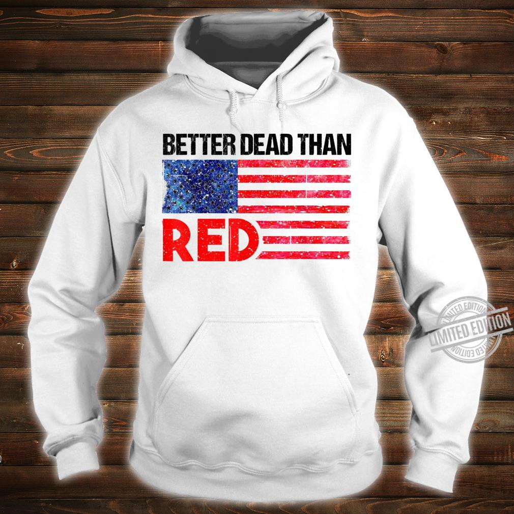 Funny Better Dead Than Red Cool AntiCommunist US Flag Shirt hoodie