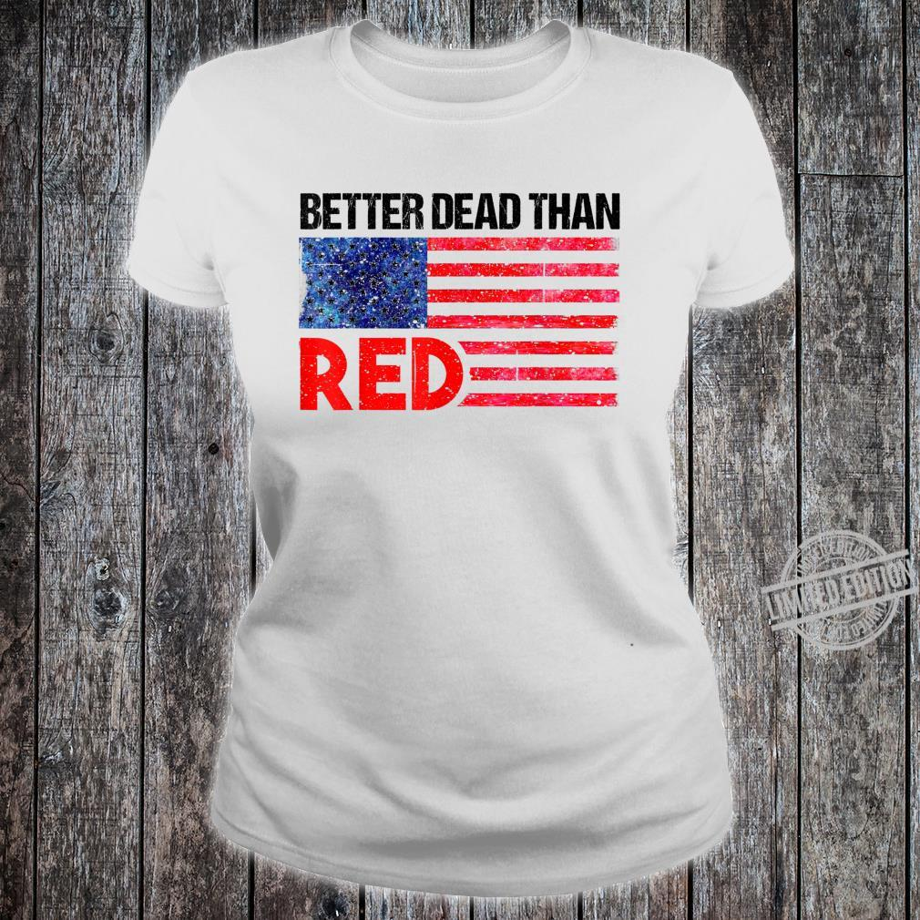 Funny Better Dead Than Red Cool AntiCommunist US Flag Shirt ladies tee