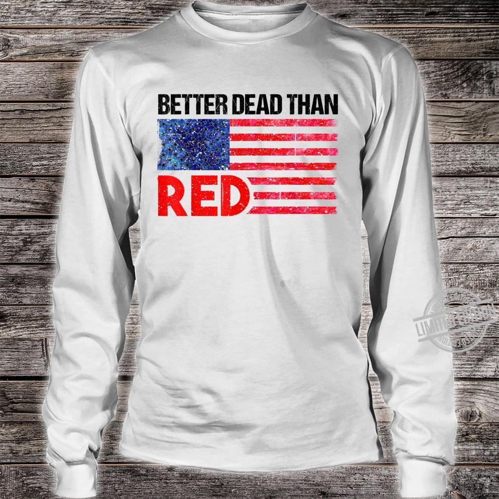 Funny Better Dead Than Red Cool AntiCommunist US Flag Shirt long sleeved