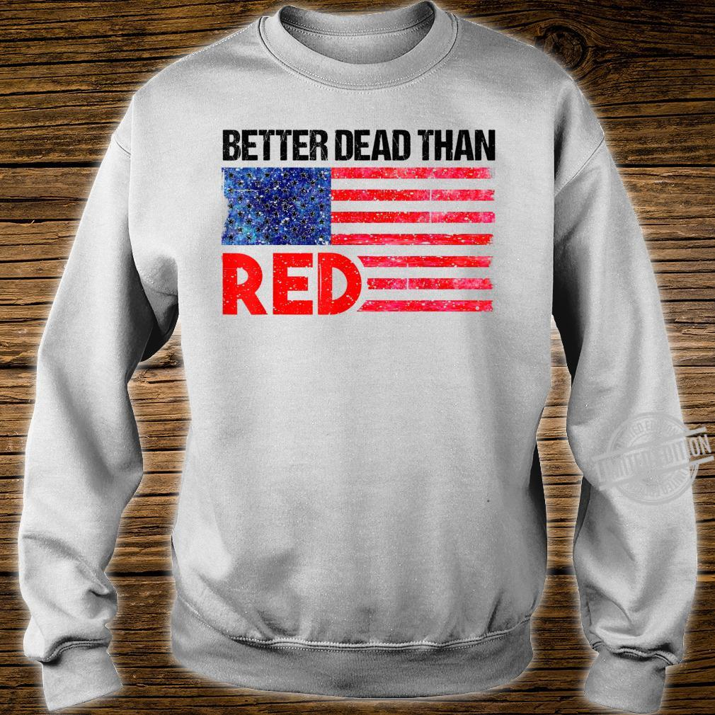 Funny Better Dead Than Red Cool AntiCommunist US Flag Shirt sweater