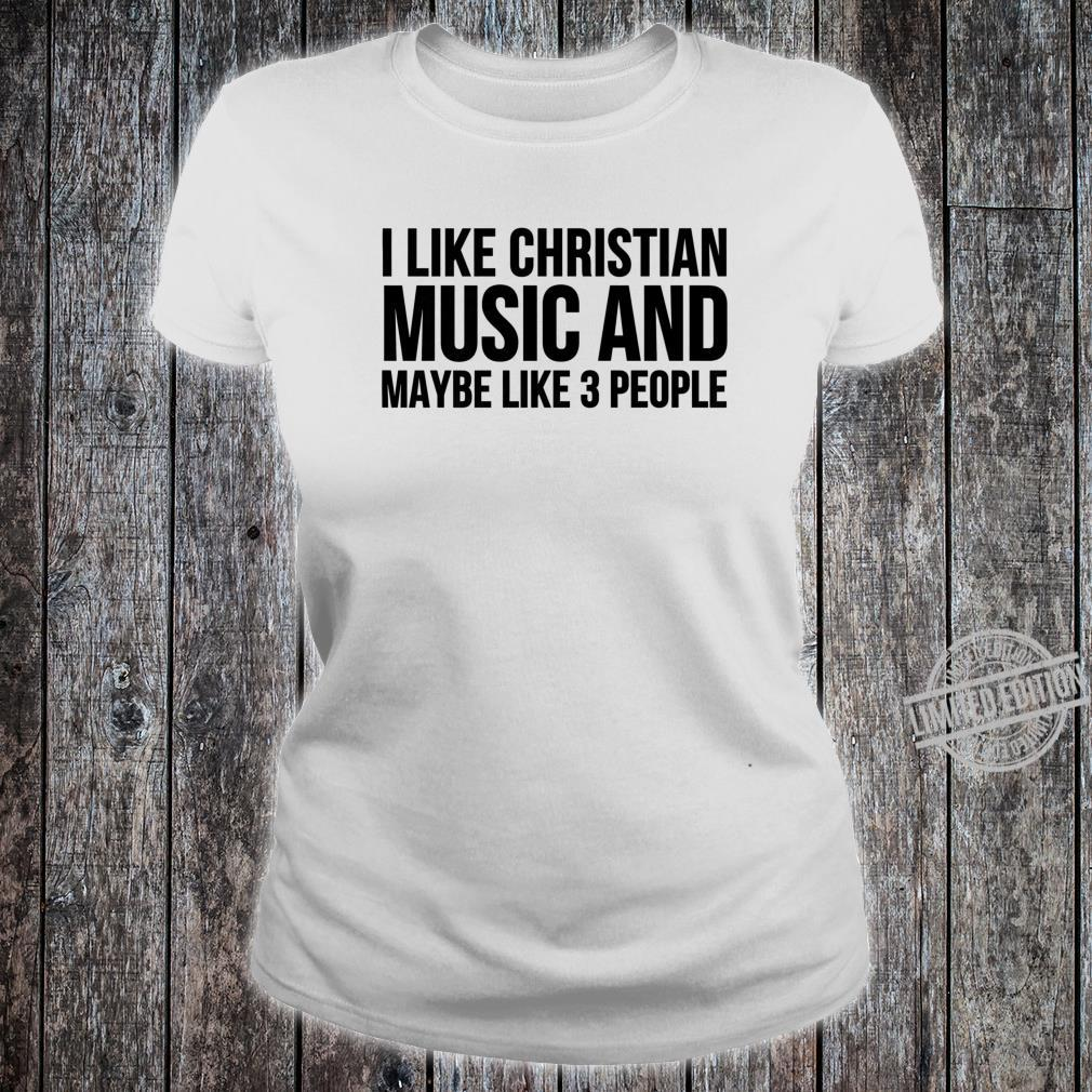 Funny I Like Christian Music And Maybe Like 3 People Shirt ladies tee