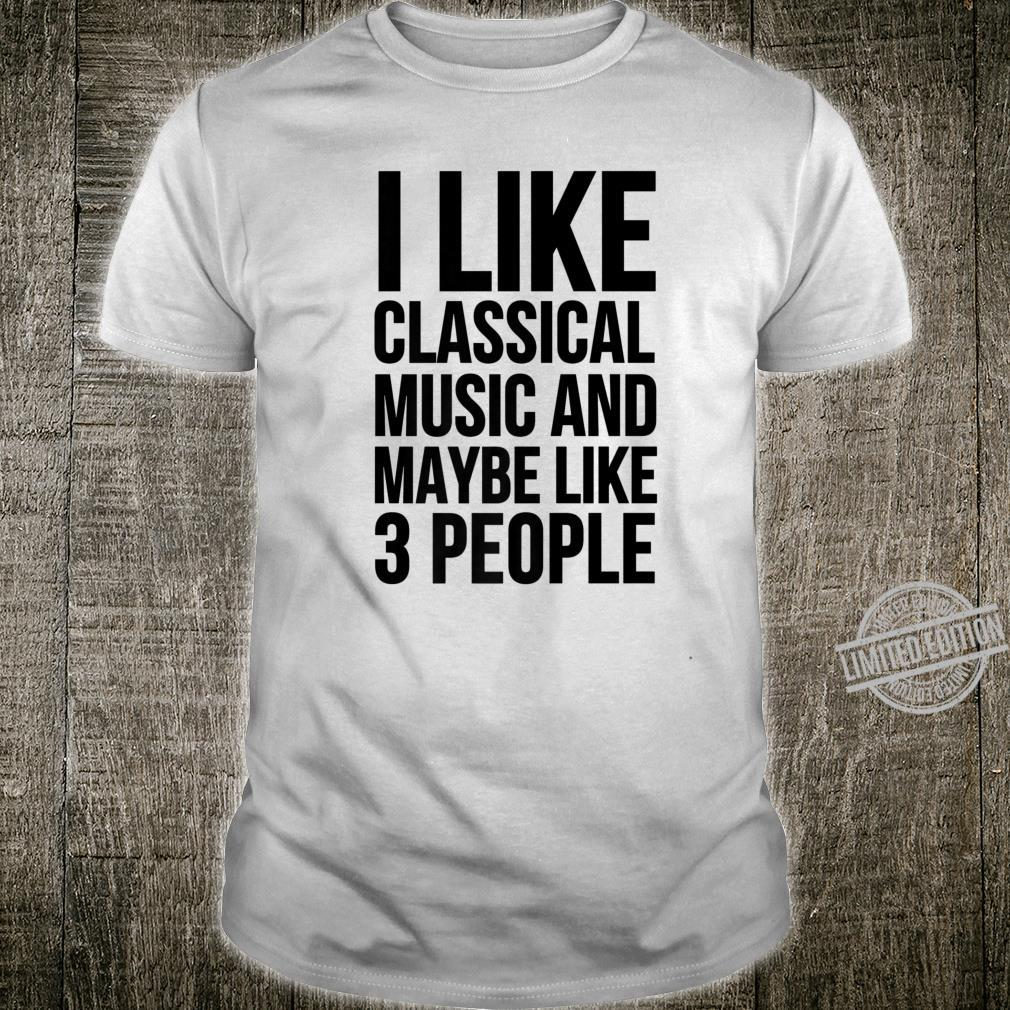 Funny I Like Classical Music And Maybe Like 3 People Shirt